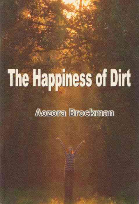 Cover of The Happiness of Dirt, by Aozora Brockman (2011)